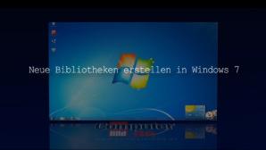 Windows 7: Neue Bibliotheken erstellen