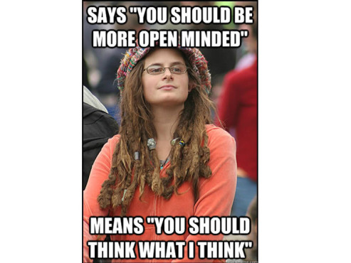 "Says ""You should be more open minded"" – Means ""You should think what I think"" © quickmeme.com"