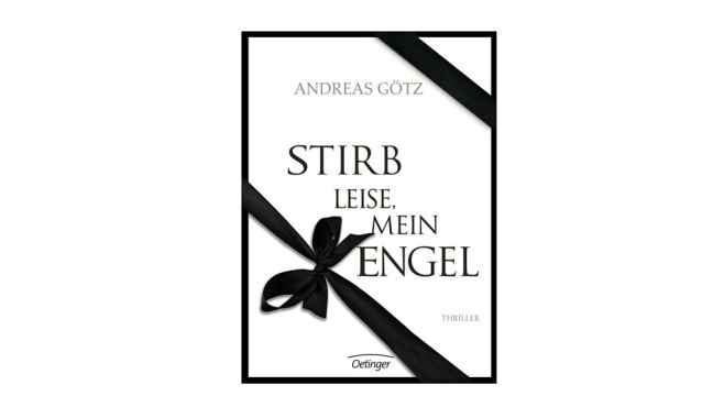 Stirb leise, mein Engel – Andreas Götz © Amazon