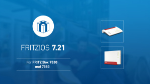 FritzOS 7.21 für FritzBox 7583 und 7530©AVM