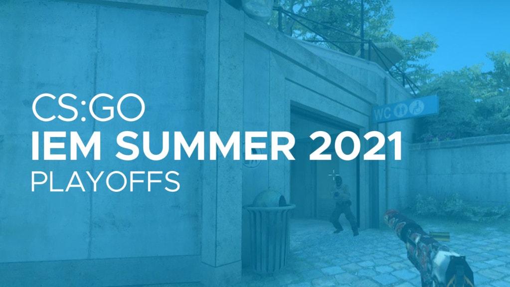 CS:GO IEM Summer 2021 Playoffs