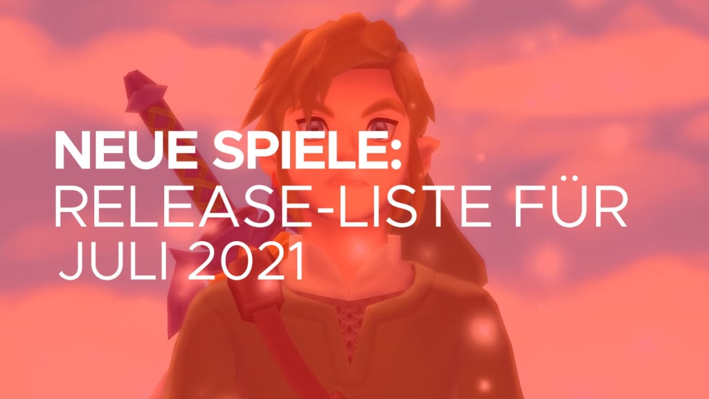 Neue Spiele Release-Liste Juli 2021