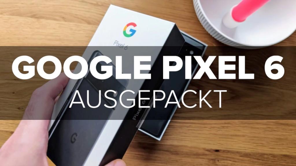 Google Pixel 6 ausgepackt: Boah, ist das groß!