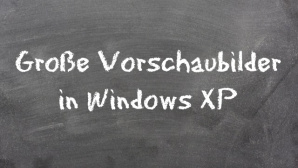 Tipp: Vorschaubilder in Windows XP vergr��ern