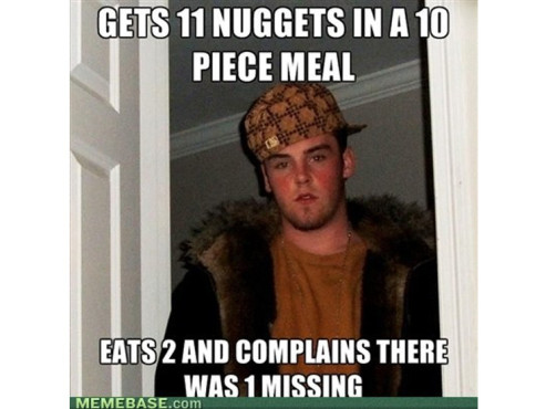 Gets 11 Nuggets in a 10 piece meal – eats 2 and complains there was 1 missing ©memebase.com