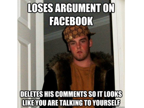 Loses argument on Facebook – deletes his comments so it looks like you are talking to yourself ©quickmeme.com